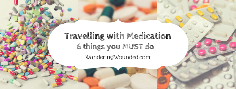 WanderingWounded.com | Travel With Medication: 6 Things You MUST Do!